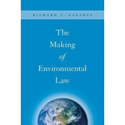 The Making of Environmental Law by Richard J. Lazarus