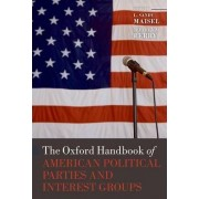 The Oxford Handbook of American Political Parties and Interest Groups by L. Sandy Maisel