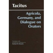 Agricola, Germany, and Dialogue on Orators by Cornelius Tacitus