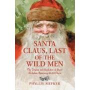 Santa Claus, Last of the Wild Men by Phyllis Siefker