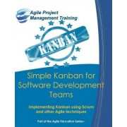 Simple Kanban for Software Development Teams by Dan Tousignant