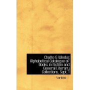 Chatto a Windus Alphabetical Catalogue of Books in Fiction and General Literary Collections, Sept. 1 by Various