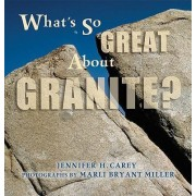 What's So Great about Granite? by Jennifer H Carey