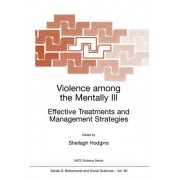 Violence Among the Mentally III: Proceedings of the NATO Advanced Study Institute on Effective Prevention of Crime and Violence Among Persons with Major Mental Disorders, Il Ciocco, Italy, 16th May to 26th May 1999 by Sheilagh Hodgins