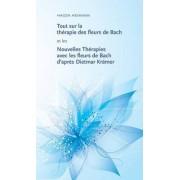 Tout Sur La Therapie Des Fleurs de Bach Et Les Nouvelles Therapies Avec Les Fleurs de Bach D'Apres Dietmar Kramer by Hagen Heimann