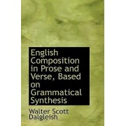 English Composition in Prose and Verse, Based on Grammatical Synthesis by Walter Scott Dalgleish