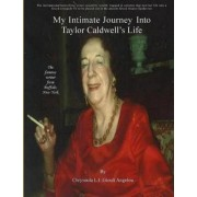 My Intimate Journey Into Taylor Caldwell's Life by MS Soula Angelou