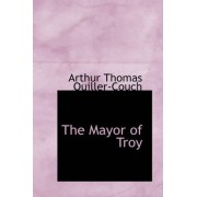 The Mayor of Troy by Arthur Quiller-couch