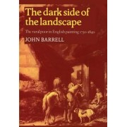 The Dark Side of the Landscape by John Barrell
