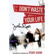 Don't Waste Your Life Study Guide by John Piper