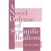 A Novel Defense of Scientific Realism by Jarrett Leplin