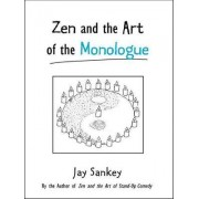 Zen and the Art of the Monologue by Jay Sankey
