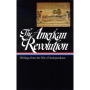 The American Revolution: Writings from the War of Independence 1775-1783 by John H Rhodehamel