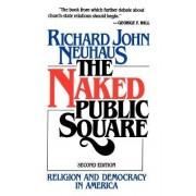 The Naked Public Square by Richard John Neuhaus
