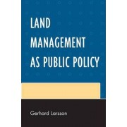 Land Management as Public Policy by Gerhard Larsson