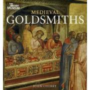 Medieval Goldsmiths by John Cherry