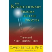 The Revolutionary Trauma Release Process: Transcend Your Toughest Times, Paperback