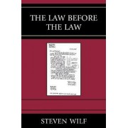 The Law Before the Law by Professor Steven Wilf
