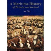 The British Museum Maritime History of Britain and Ireland by Ian Friel