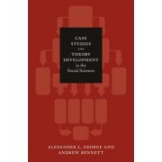 Case Studies and Theory Development in the Social Sciences by Alexander L. George