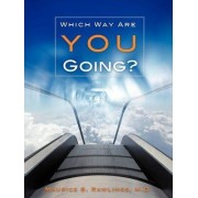 Which Way Are You Going? by Maurice S Rawlings
