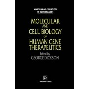 Molecular and Cell Biology of Human Gene Therapeutics by G. Dickson