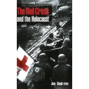 The Red Cross and the Holocaust by Jean-Claude Favez