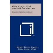 Geochemistry in Mineral Exploration by Herbert Edwin Hawkes