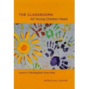 The Classrooms All Young Children Need by Patricia M. Cooper
