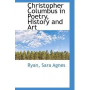 Christopher Columbus in Poetry, History and Art by Ryan Sara Agnes
