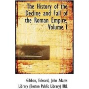 The History of the Decline and Fall of the Roman Empire, Volume I by Gibbon Edward