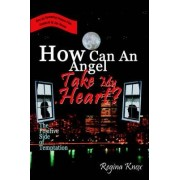 How Can an Angel Take My Heart? by Regina Knox