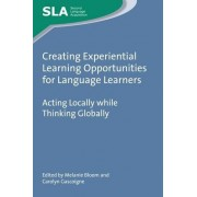 Creating Experiential Learning Opportunities for Language Learners: Acting Locally While Thinking Globally