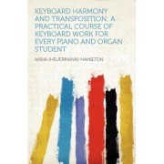 Keyboard Harmony and Transposition; A Practical Course of Keyboard Work for Every Piano and Organ Student by Anna (Heuermann) Hamilton