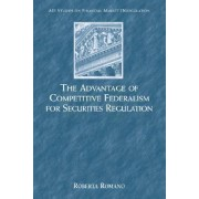 The Advantage of Competitive Federalism for Securities Regulation by Roberta Romano