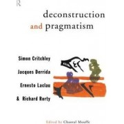 Deconstruction and Pragmatism by Simon Critchley
