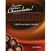Sweeter Than Chocolate! An Inductive Study of Hebrews 11: A Big-Picture Guide to the Bible, Paperback