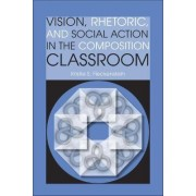 Vision, Rhetoric, and Social Action in the Composition Classroom by Kristie S. Fleckenstein