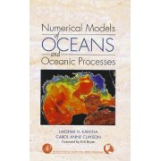 Numerical Models of Oceans and Oceanic Processes by Lakshmi H. Kantha