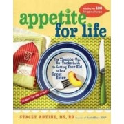Appetite for Life: The Thumbs-Up, No-Yucks Guide to Getting Your Kid to Be a Great Eater--Including Over 100 Kid-Approved Recipes by Stacey Antine