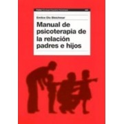 Manual de psicoterapia de la relacion padres e hijos / Handbook of PsychoTherapy for The Parent-Child Relationship by Emilice Dio Bleichmar