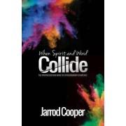 When Spirit and Word Collide by Jarrod Cooper