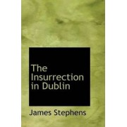 The Insurrection in Dublin by James Stephens