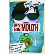 My Big Mouth: 10 Songs I Wrote That Almost Got Me Killed by Peter Hannan
