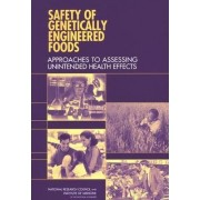 Safety of Genetically Engineered Foods by Committee on Identifying and Assessing Unintended Effects of Genetically Engineered Foods on Human Health