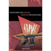 Disciplining the Savages, Savaging the Disciplines by Martin Nakata