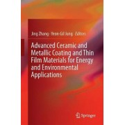 Advanced Ceramic and Metallic Coating and Thin Film Materials for Energy and Environmental Applications by Jing Zhang