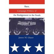 Race, Campaign Politics and the Realignment of the South by James M. Glaser