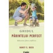 Ghidul Parintelui Perfect. Educatia Fara Conflicte - Nancy S. Buck