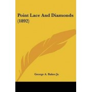 Point Lace and Diamonds (1892) by Jr. George Augustus Baker